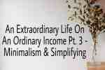 An Extraordinary Life on An Ordinary Income Pt3 - Minimalism & Simplifying