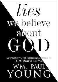 """What Does The Shack Really Teach? """"Lies We Believe About God"""" Tells Us"""