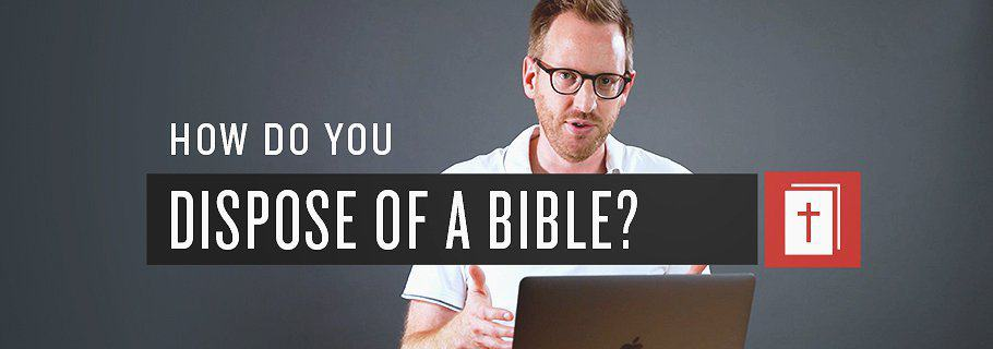 How Should You Dispose of a Bible ?