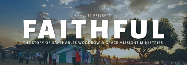 Faithful: The Story of Dr. Charles Woodrow & Grace Missions Ministries