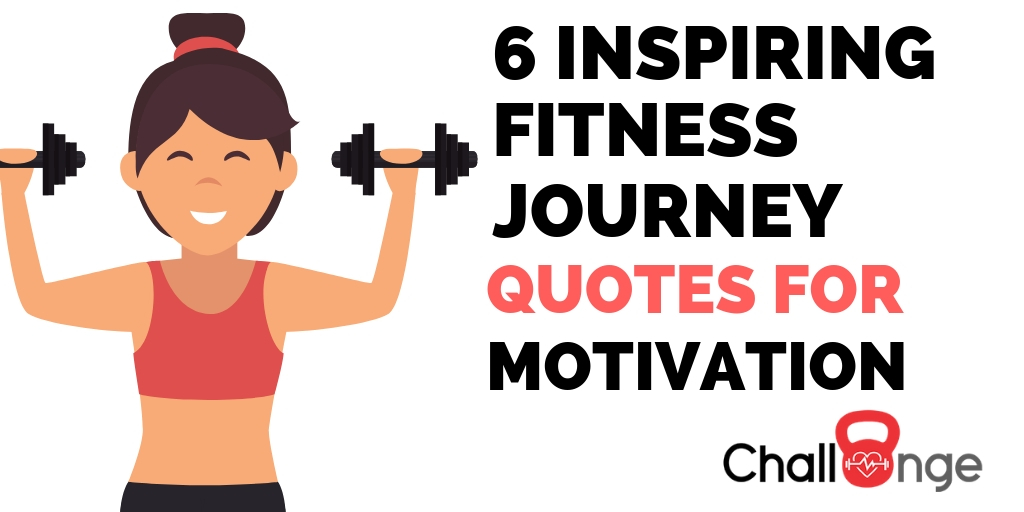 6 Inspiring Fitness Journey Quotes For Motivation Challnge