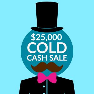 $25,000 Cold Cash Sale