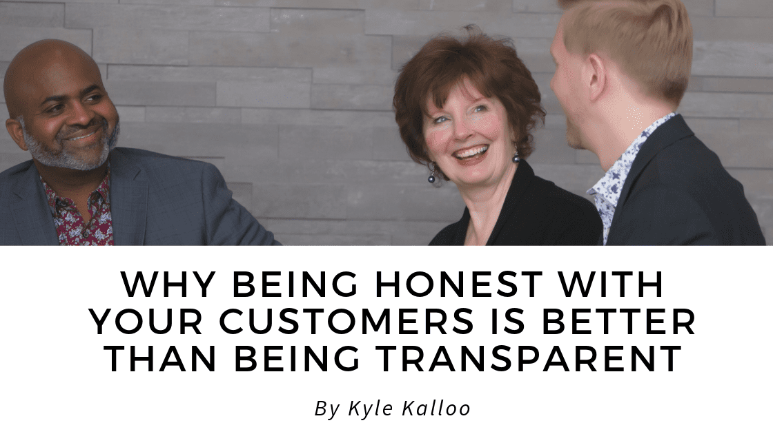 Why Being Honest with Your Customers is Better than Being Transparent | Change My Business Coaching blog