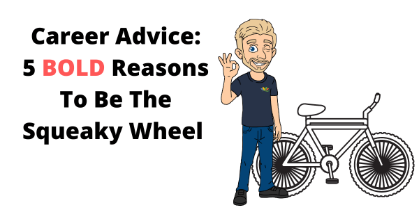Image For Career Advice - 5 Bold Reasons To Be The Squeaky Wheel