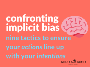 confronting implicit bias nine tactics to ensure your actions line up with your intentions
