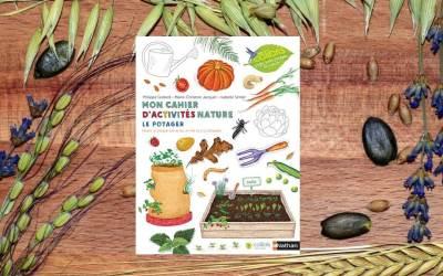 «Mon cahier d'activités nature : le potager», une édition Nathan et Les Colibris