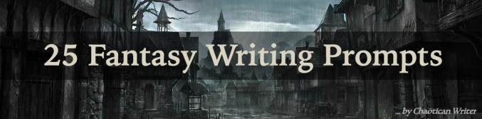 25 Fantasy Writing Prompts and Story Ideas - Chaotican Writer