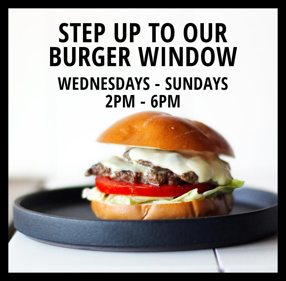 Burger Window - Wednesdays to Sundays 2pm to 6pm