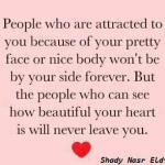 People who are attracted to you because of your pretty face or nice body won't be by your side forever