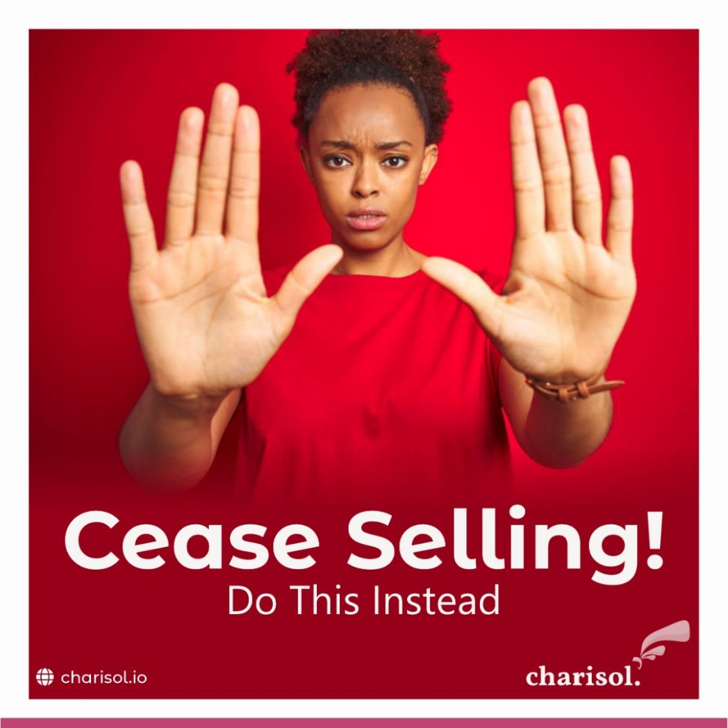 Cease selling! Do this instead, to increase sales by 10x