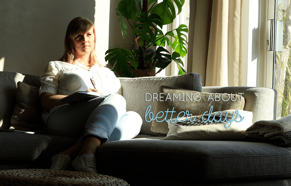 Dreaming about better days…