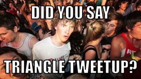 Did you say triangle tweetup meme