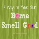 8 {Natural} Ways to Make Your Home Smell Good