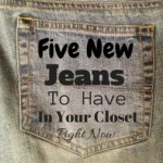 Five Jeans to Have in Your Closet Right Now