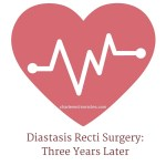 Diastasis Recti Surgery Recovery – 3 Years Later