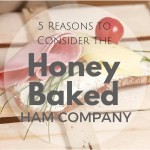 5 Reasons to Consider the Honey Baked Ham Company