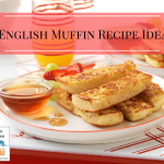 8 English Muffin Recipe Ideas: For Dinner, Snacks and Appetizers