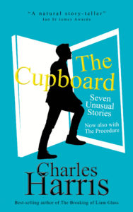 The Cupboard - seven unusual short stories by best-selling author Charles Harris, now with short novella The Procedure
