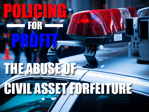 Civil Asset Forfeiture - Policing for Profit