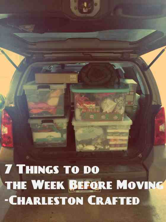7 Things to do the Week Before Moving - Charleston Crafted