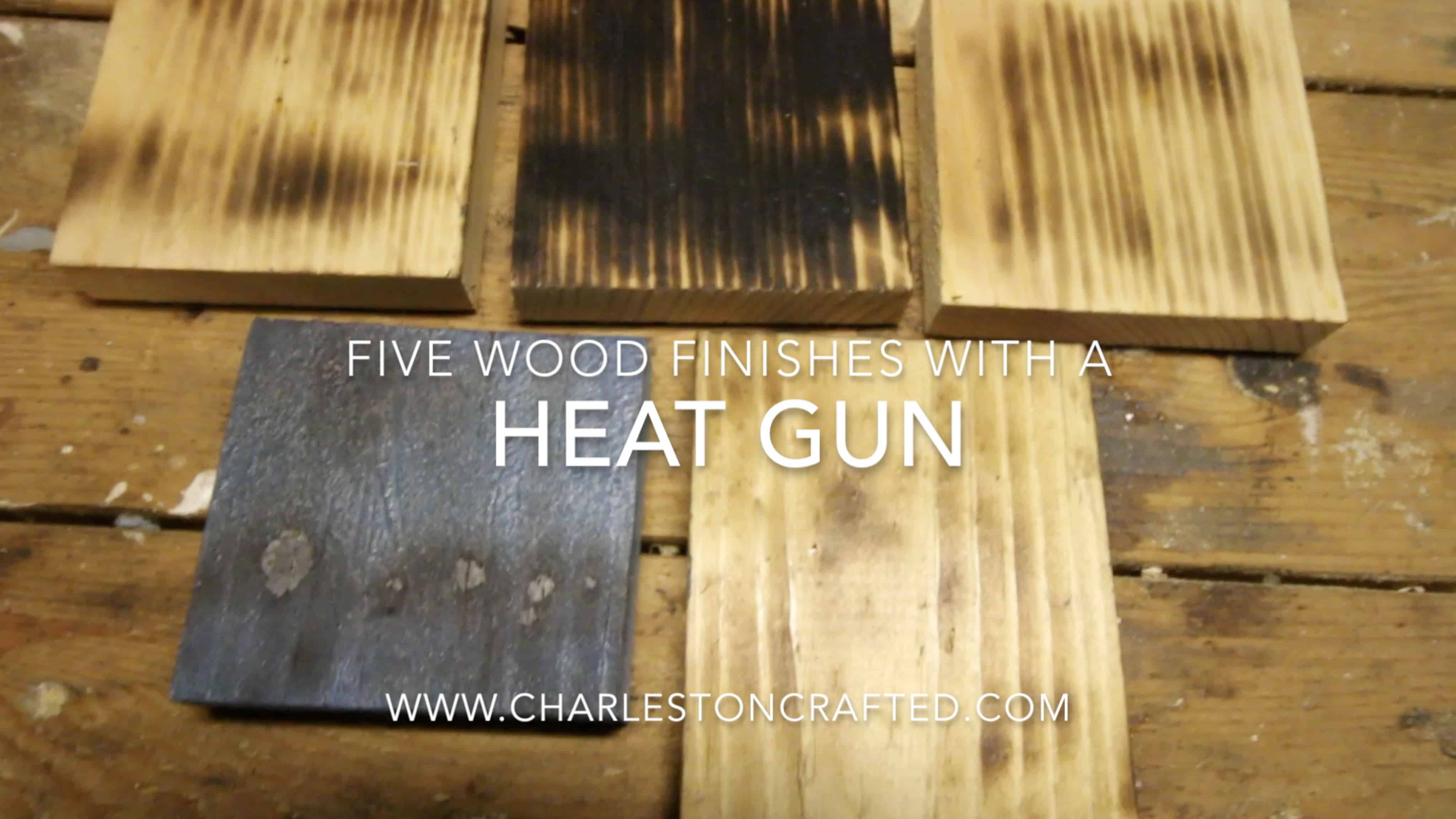 5 DIY Wood Finishes Using a Heat Gun • Charleston Crafted