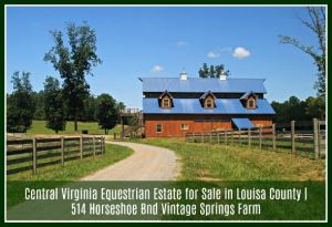 Sold! Central Virginia Equestrian Estate for Sale in Louisa County | 514 Horseshoe Bend Vintage Springs Farm