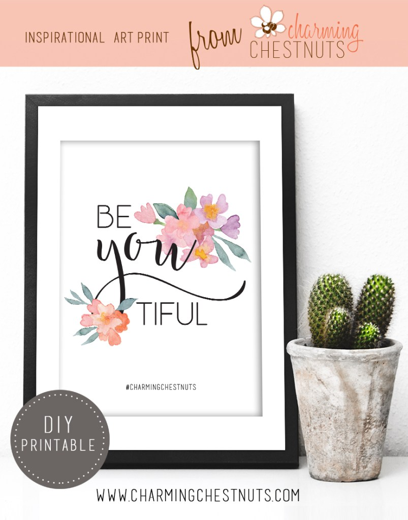 Be-YOU-tiful. Printable inspirational quote from Charming Chestnuts