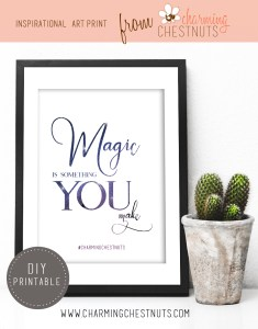 Magic is something YOU make – Inspirational quote printable