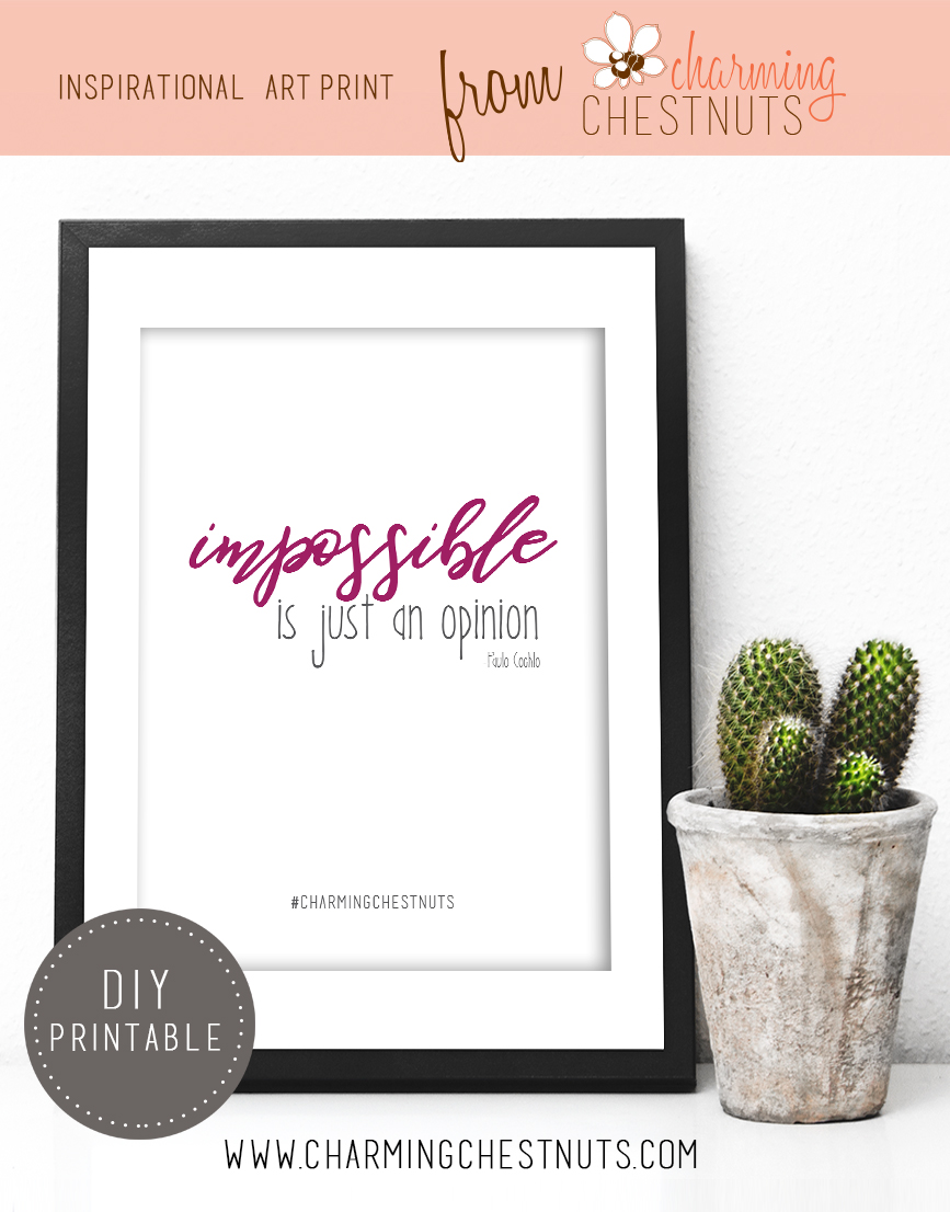 Impossible is just an opinion. Printable inspirational quote from Charming Chestnuts