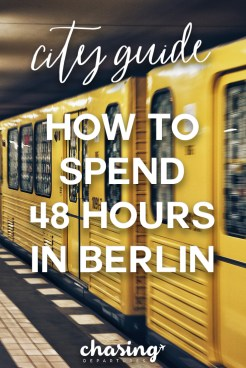 How to Spend 48 Hours in Berlin | Chasing Departures