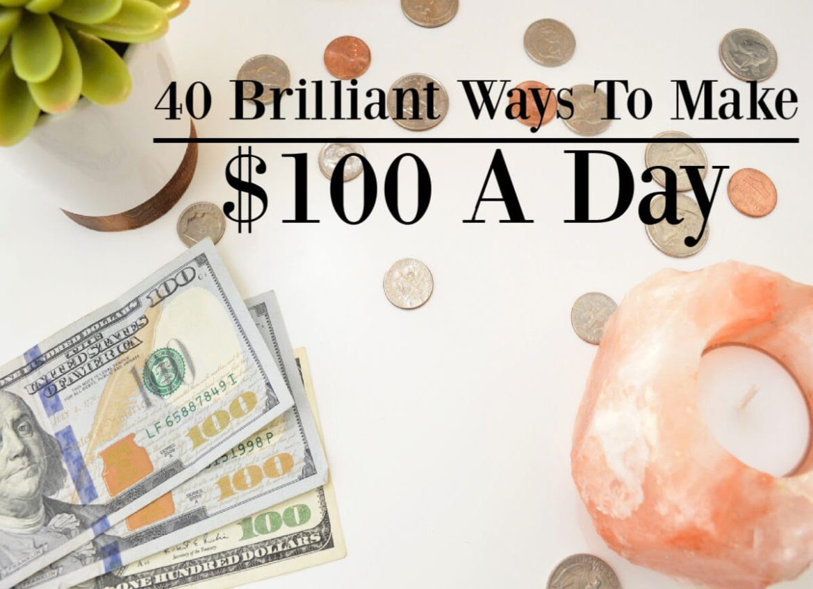 40 Brilliant Ways To Make $100 A Day