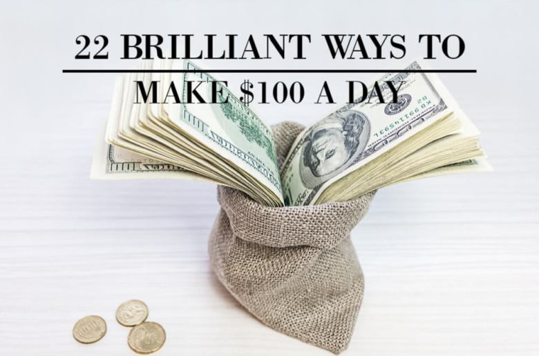 22 Brilliant Ways To Make $100 A Day