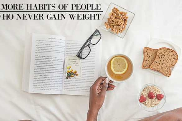 8 More Habits of People Who Never Gain Weight