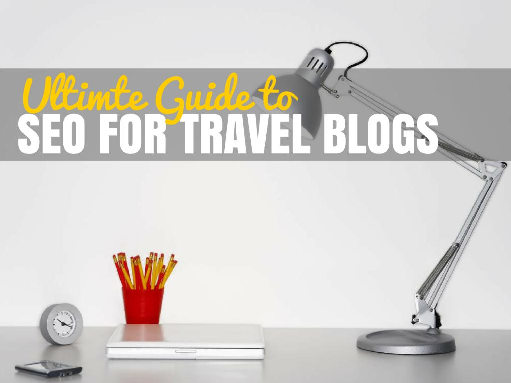 Comprehensive Guide to SEO for Travel Blogs | Travel Blogging Tips
