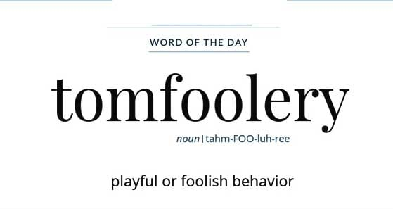 Wordipedia Learn TOMFOOLERY Meaning Etymology and Synonyms word of the day Chatsifieds