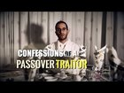 Confessions of a Passover Traitor