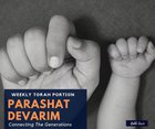 Parashat Devarim - Connecting The Generations
