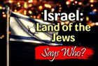 Israel, Land of the Jews... Says Who? (video; 3:45)