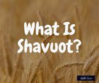 Shavuot, What Is Shavuot? | Rabbi Lewin