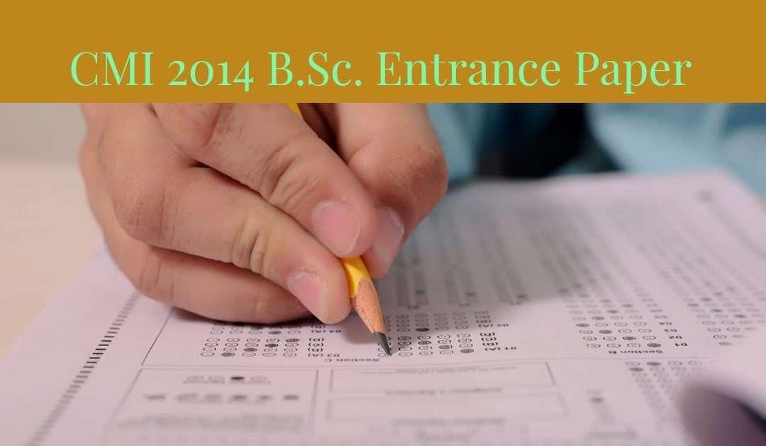 CMI 2014 B.Sc. Entrance Paper