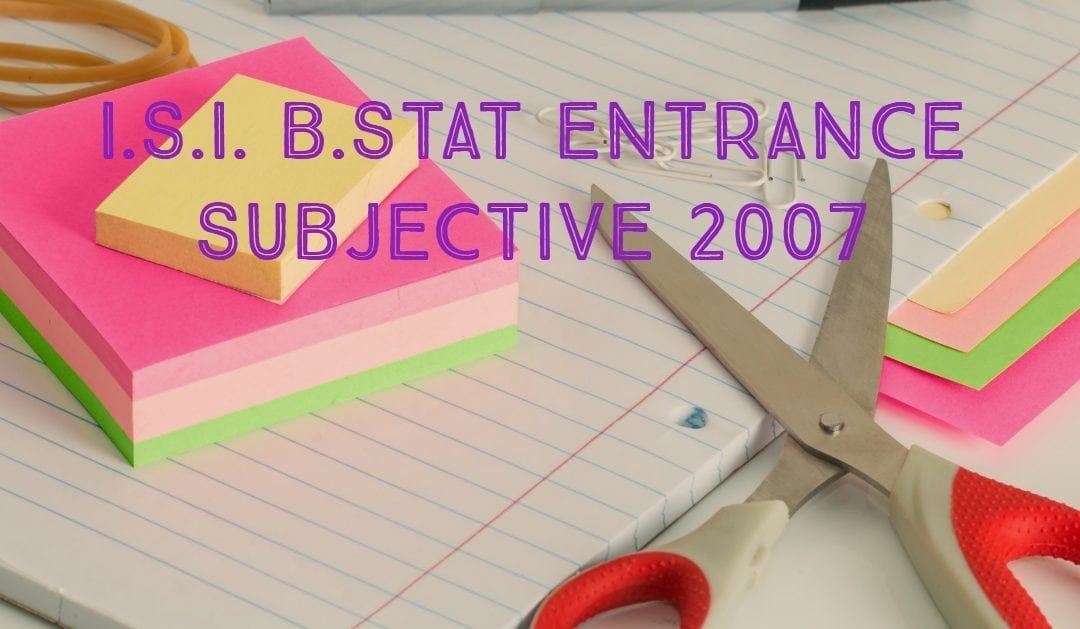 ISI Entrance Paper 2007 – B.Stat Subjective