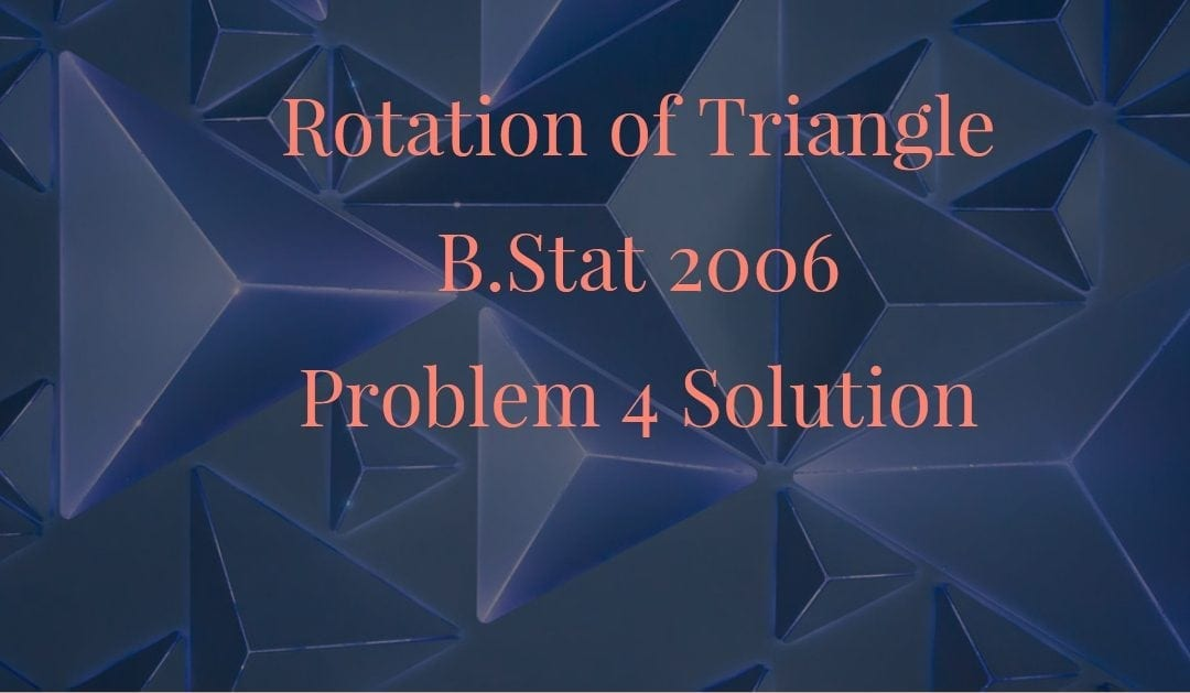 Rotation of triangle (B.Stat 2006, Problem 4 solution)