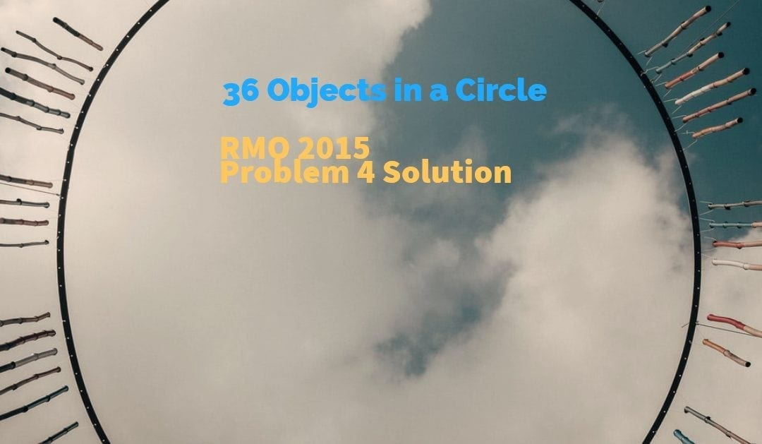 West Bengal RMO 2015 Problem 4 Solution – 36 objects in a Circle