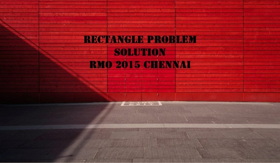 Rectangle problem (RMO 2015 Chennai Solution)