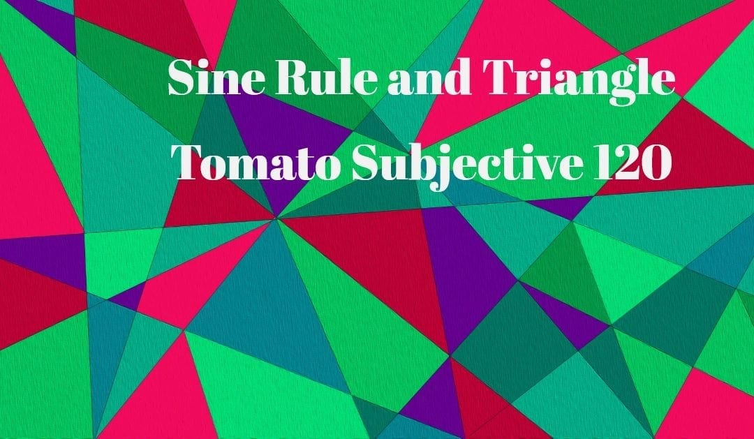 Sine Rule and Triangle (Tomato Subjective 120)