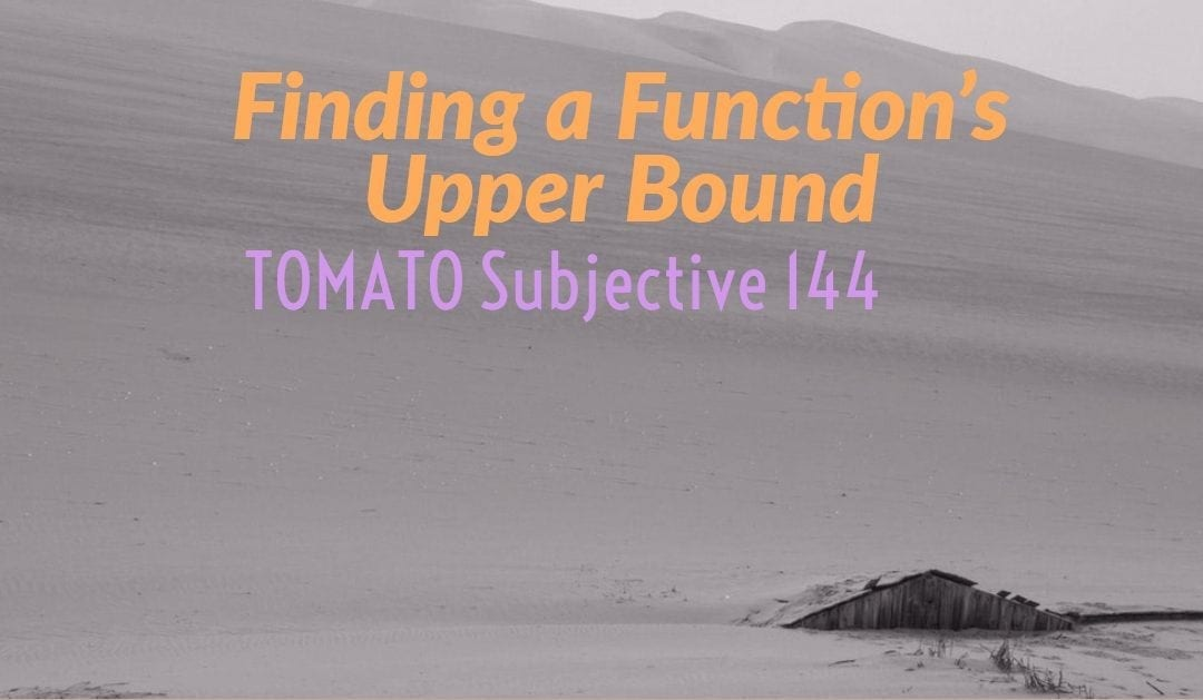 Test of Mathematics Solution Subjective 144 – Finding a Function's Upper Bound