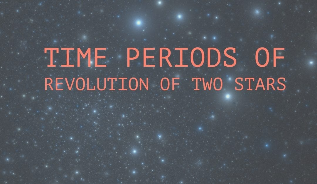 Time Periods of Revolution of Two Stars
