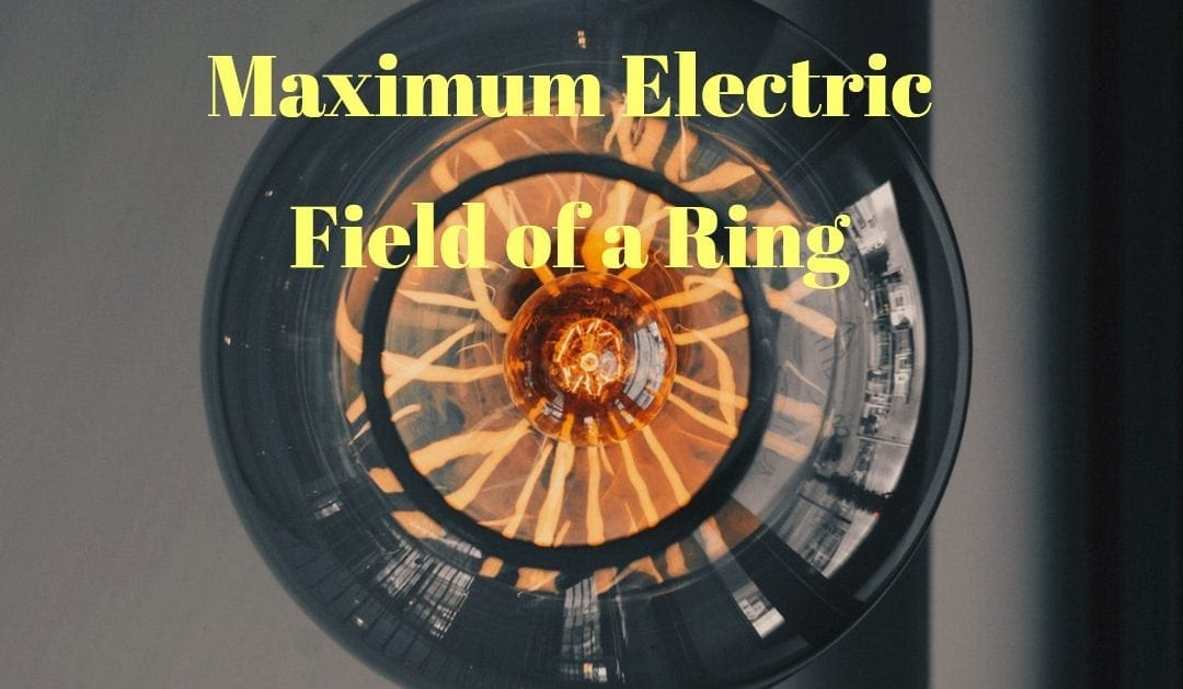Maximum Electric Field of a Ring