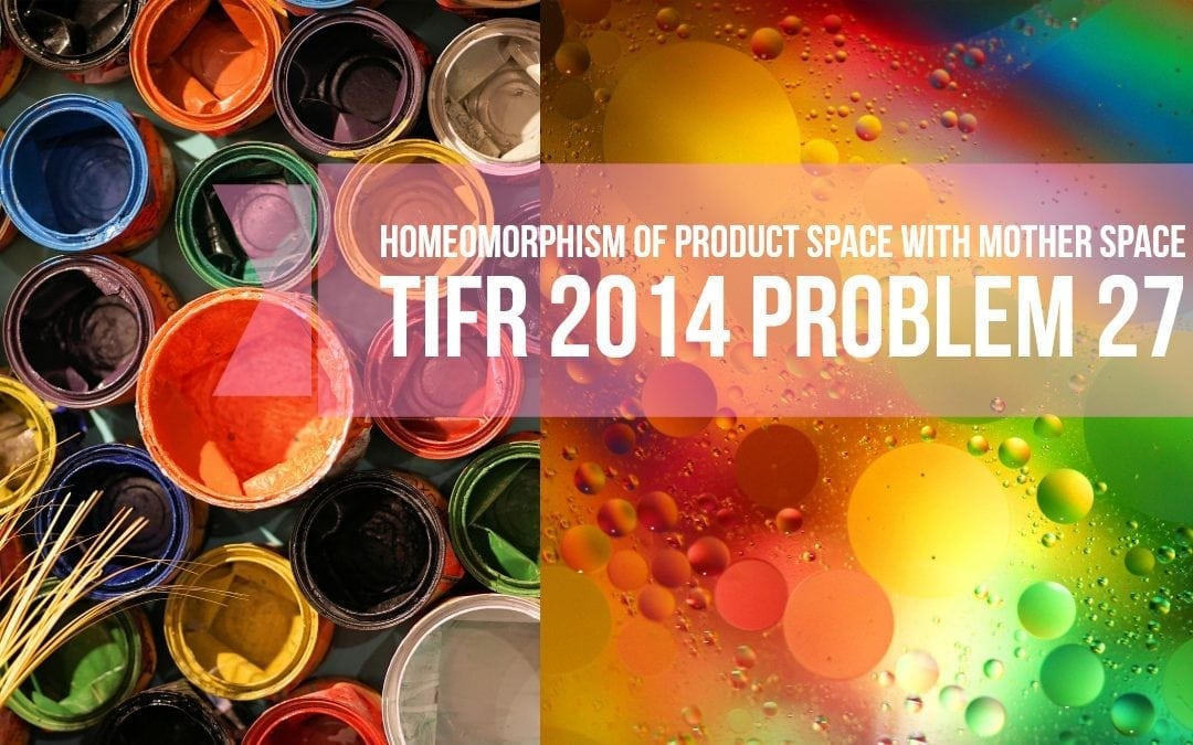 Homeomorphism of product space with mother space (TIFR 2014 problem 27)