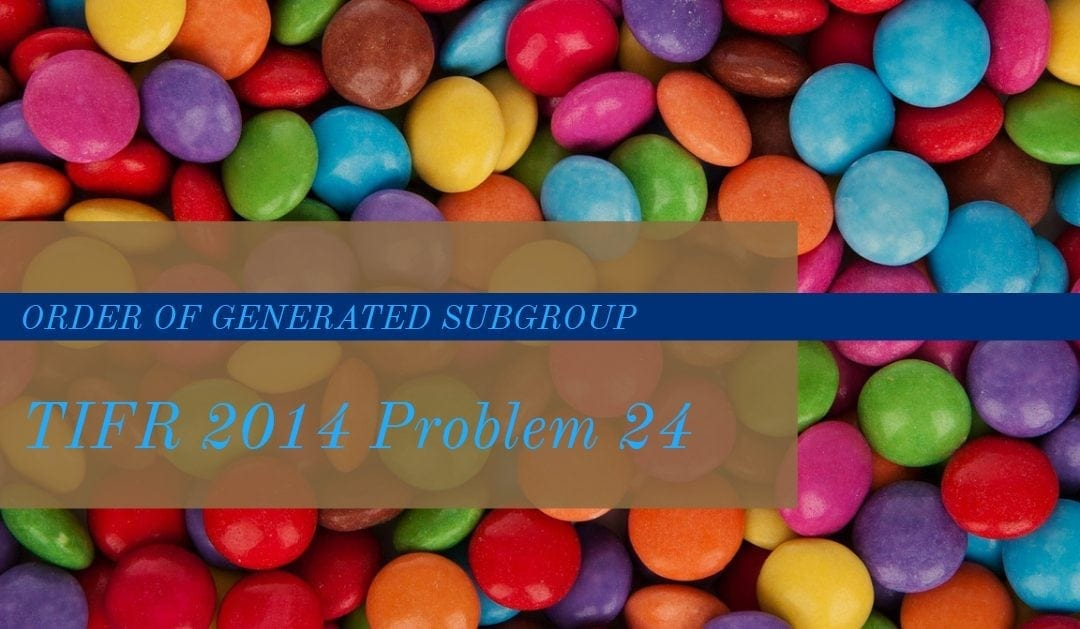 Order of generated subgroup (TIFR 2014 problem 24)